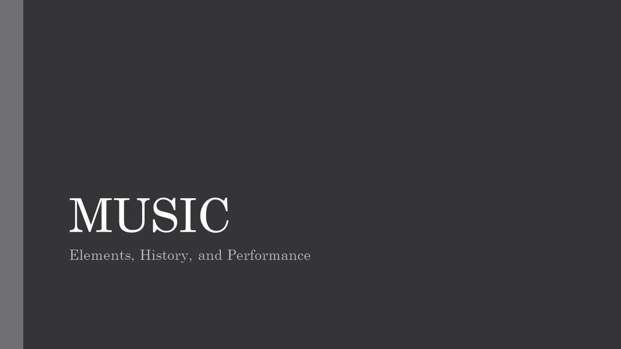 MUSIC Elements, History, and Performance
