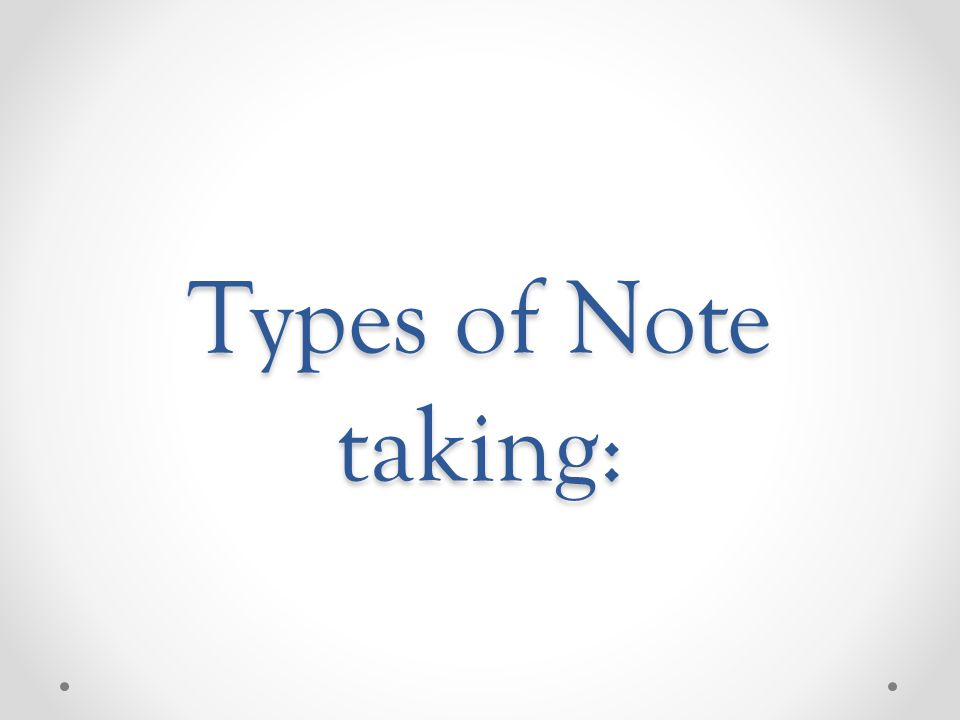Types of Note taking:
