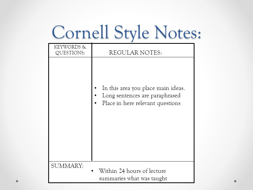 Cornell Style Notes: In this area you place main ideas KEYWORDS & QUESTIONS: REGULAR NOTES: SUMMARY: In this area you place main ideas.