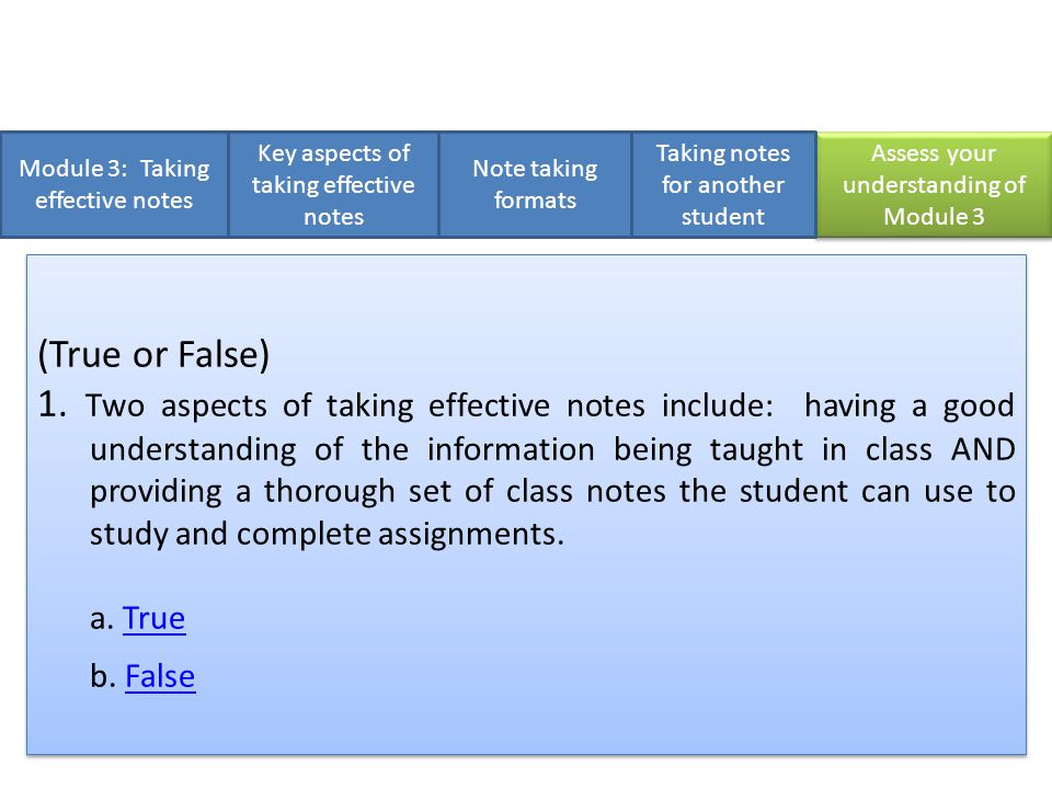 Module 3: Taking effective notes Key aspects of taking effective notes There are 5 questions in the Module 3 Assessment.
