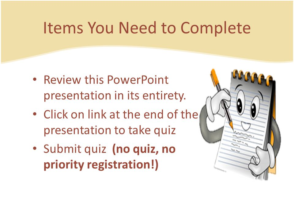Items You Need to Complete Review this PowerPoint presentation in its entirety.