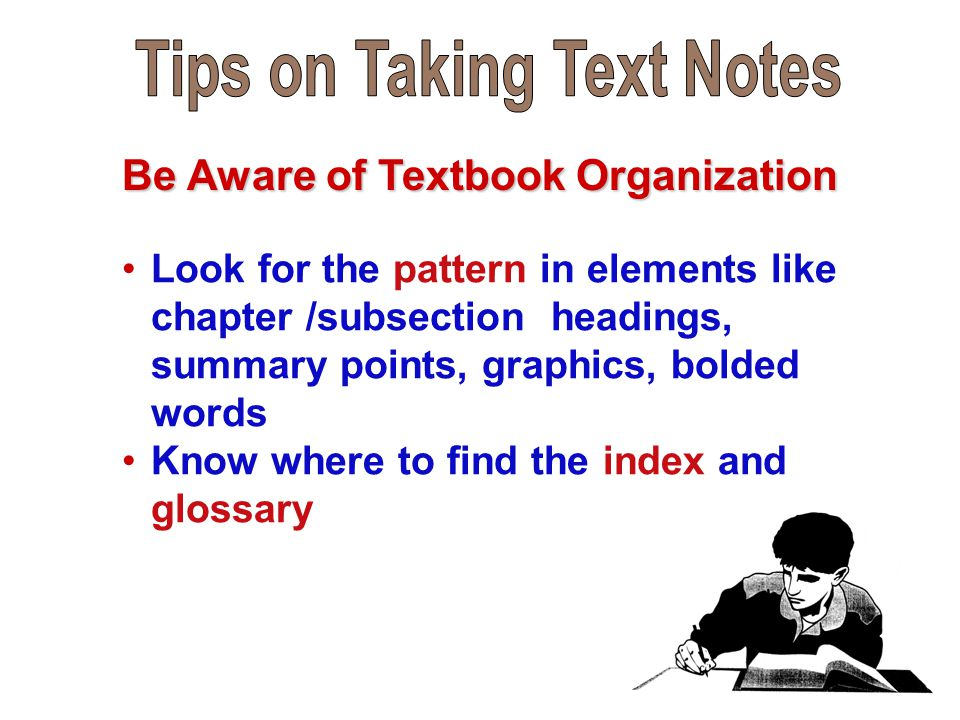 Look for the pattern in elements like chapter /subsection headings, summary points, graphics, bolded words Know where to find the index and glossary B