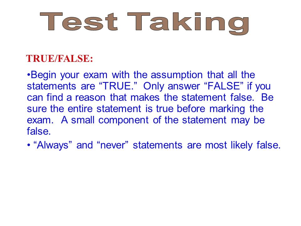 Begin your exam with the assumption that all the statements are TRUE. Only answer FALSE if you can find a reason that makes the statement false.