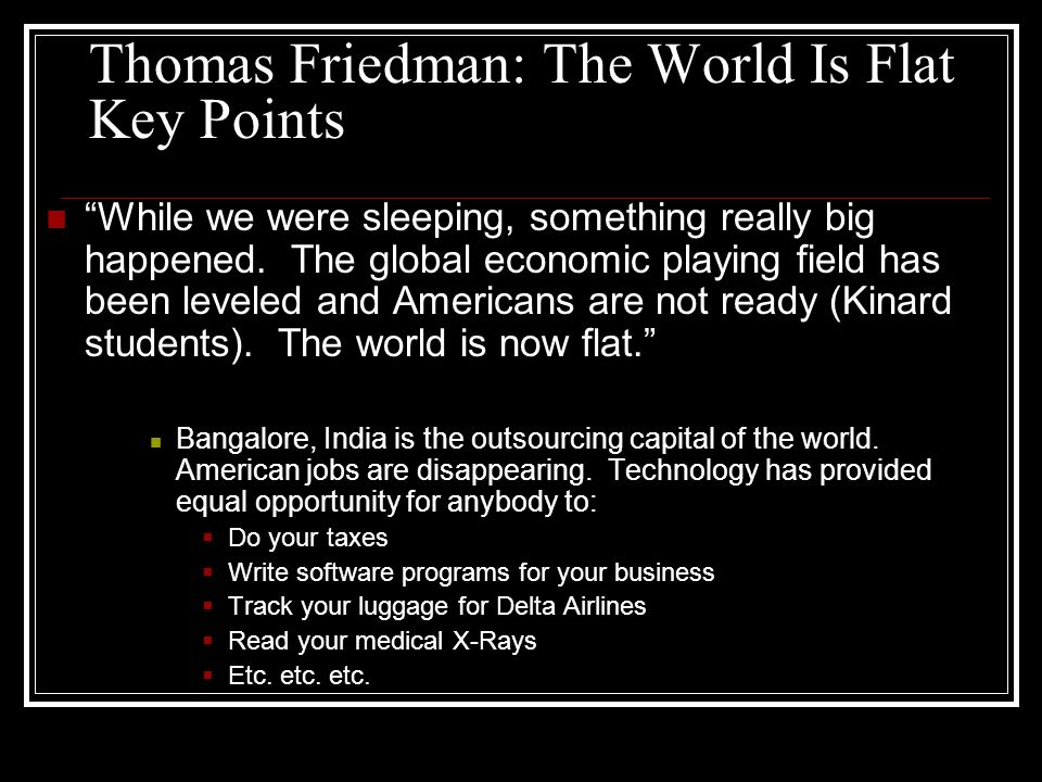 Thomas Friedman: The World Is Flat Key Points While we were sleeping, something really big happened.