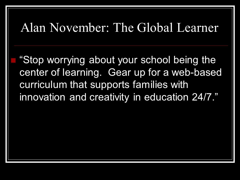 Alan November: The Global Learner It's nuts that a white supremacy group has a more sophisticated website to influence young people than our schools in America.
