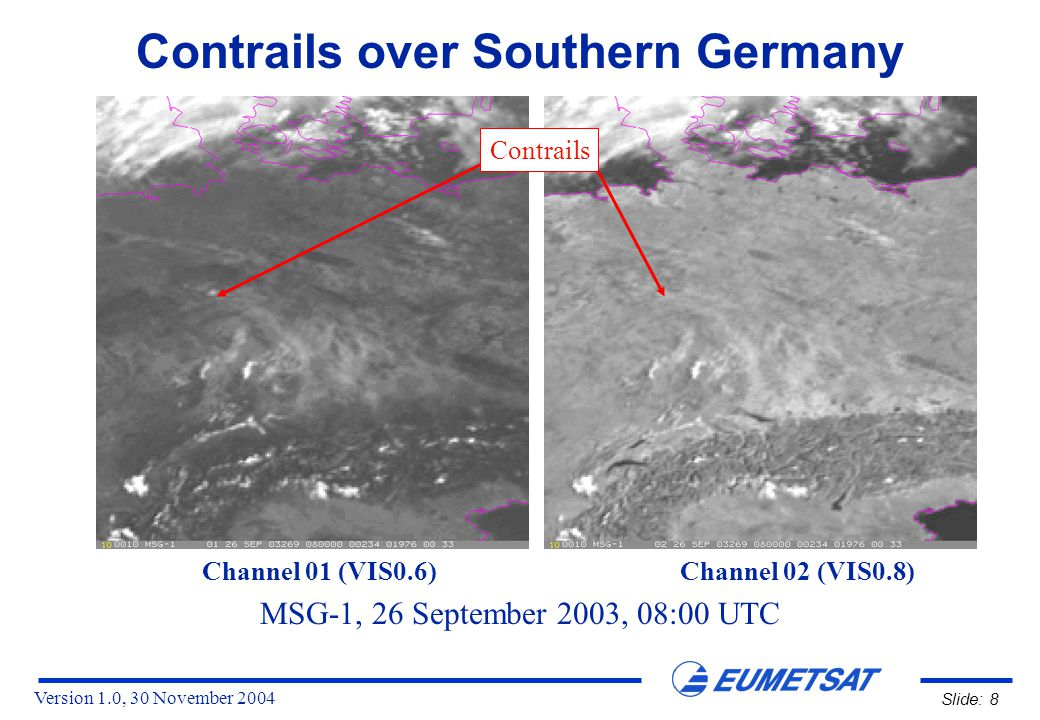 Version 1.0, 30 November 2004 Slide: 19 Contrails over Southern Germany MSG-1 26 September 2003 08:00 UTC Difference Image IR12.0 - IR10.8 Contrails