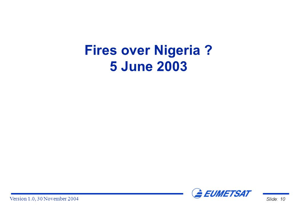 Version 1.0, 30 November 2004 Slide: 10 Fires over Nigeria 5 June 2003