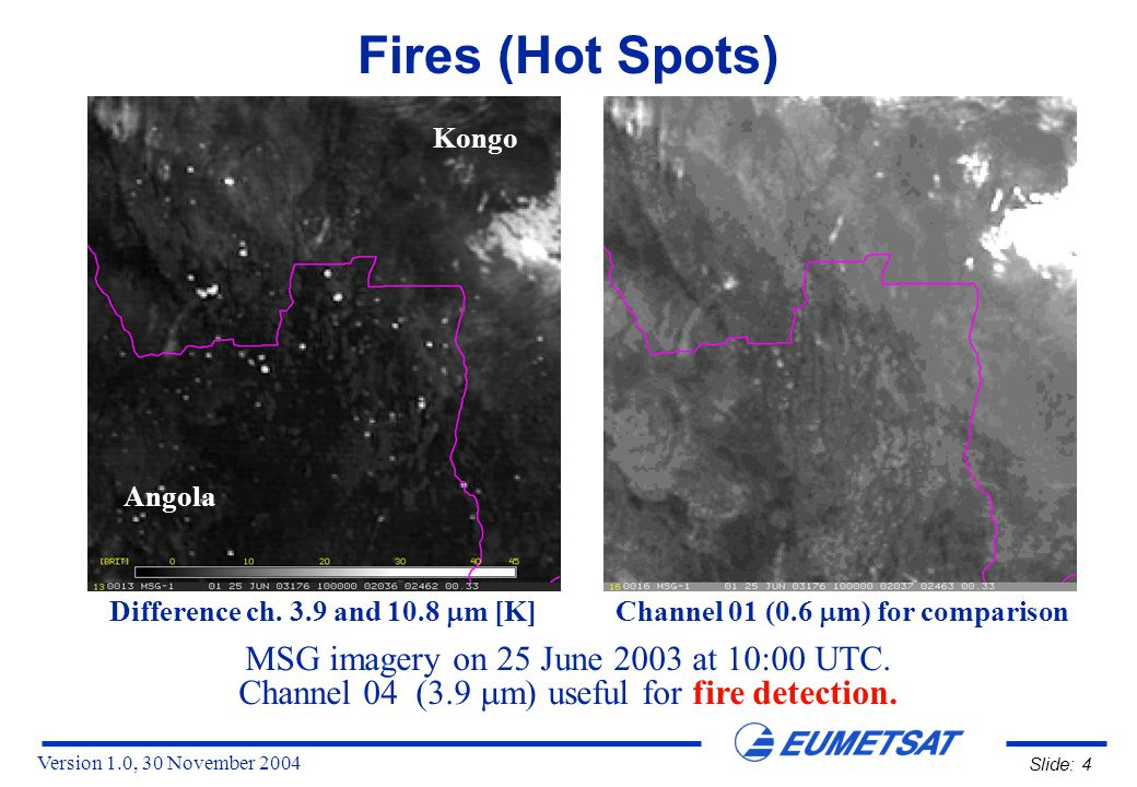 Version 1.0, 30 November 2004 Slide: 4 Fires (Hot Spots) MSG imagery on 25 June 2003 at 10:00 UTC.