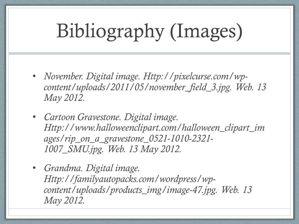 Bibliography (Images) November. Digital image. Http://pixelcurse.com/wp- content/uploads/2011/05/november_field_3.jpg. Web. 13 May 2012. Cartoon Grave