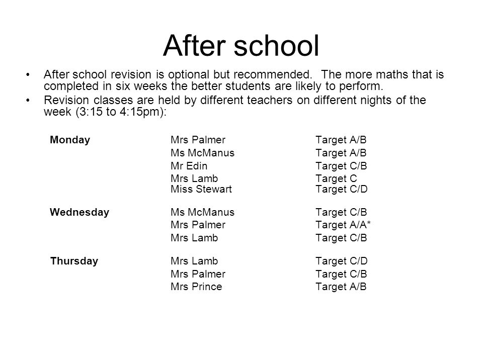 After school After school revision is optional but recommended.