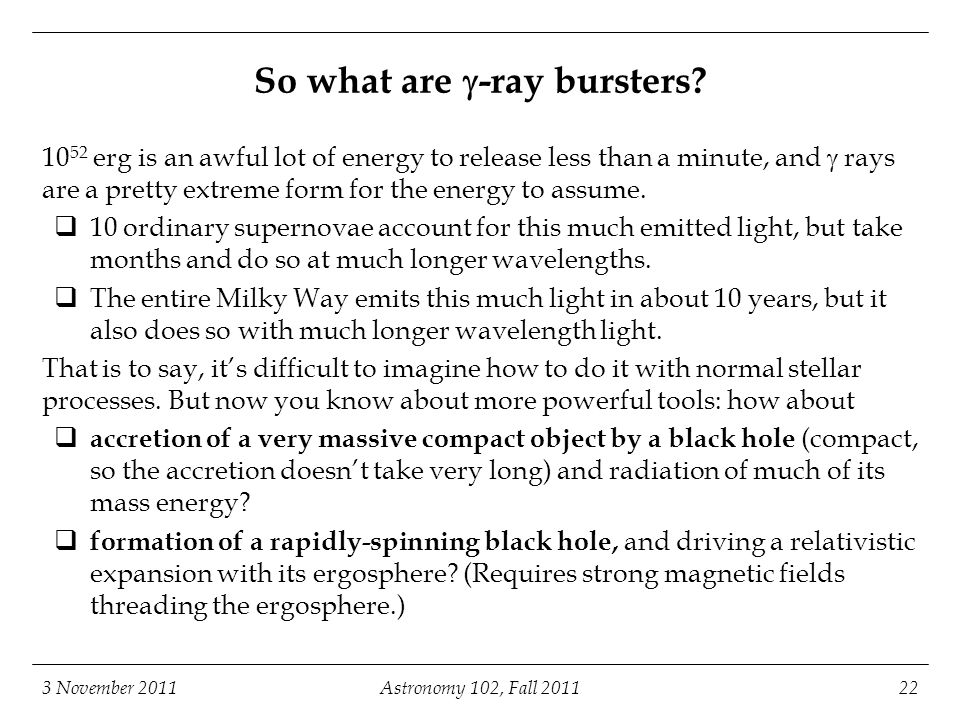 3 November 2011Astronomy 102, Fall So what are  -ray bursters.