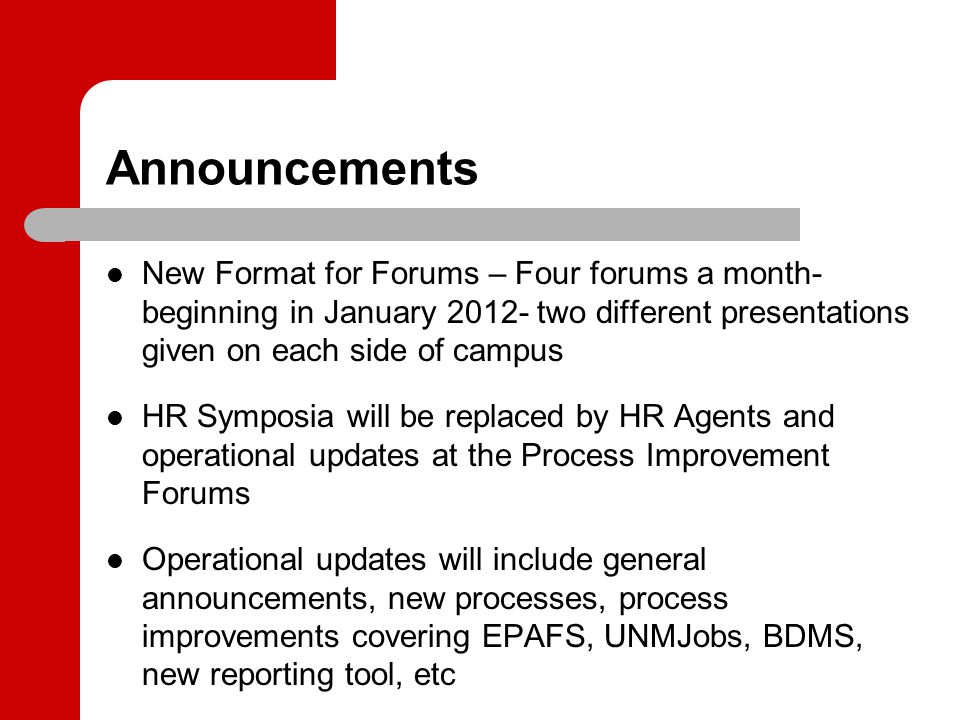 Announcements New Format for Forums – Four forums a month- beginning in January 2012- two different presentations given on each side of campus HR Symp