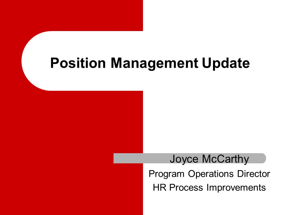 Position Management Update Joyce McCarthy Program Operations Director HR Process Improvements