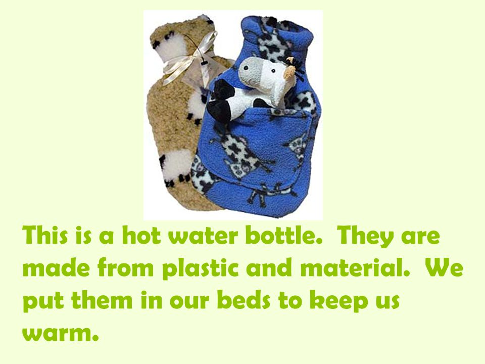 This is a hot water bottle. They are made from plastic and material.