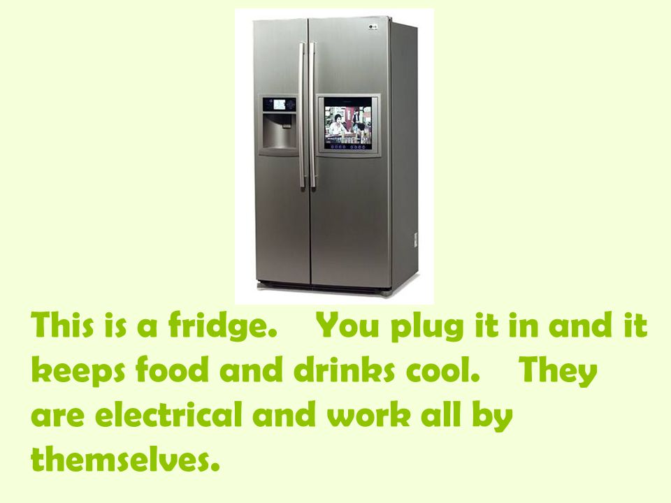 This is a fridge. You plug it in and it keeps food and drinks cool.