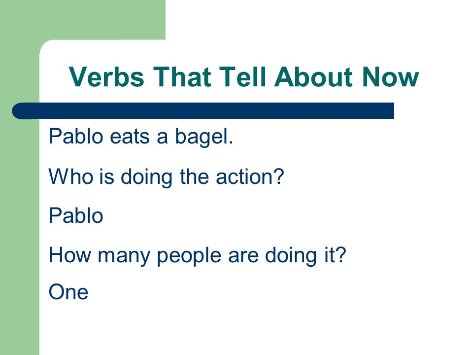 Verbs That Tell About Now Mama and Papa bake bread.