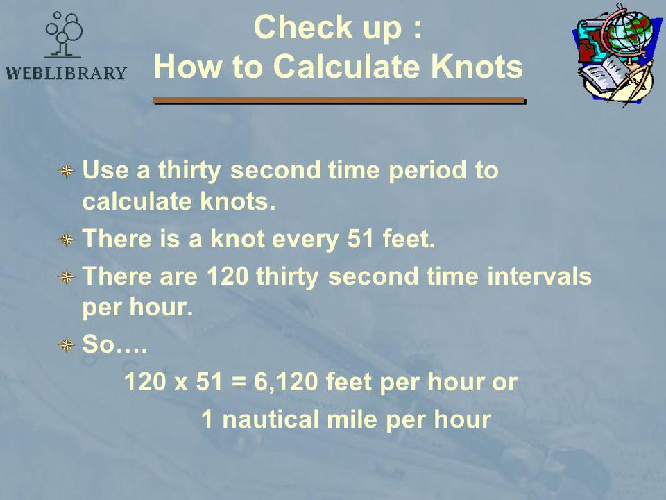 Check up : How to Calculate Knots Use a thirty second time period to calculate knots.