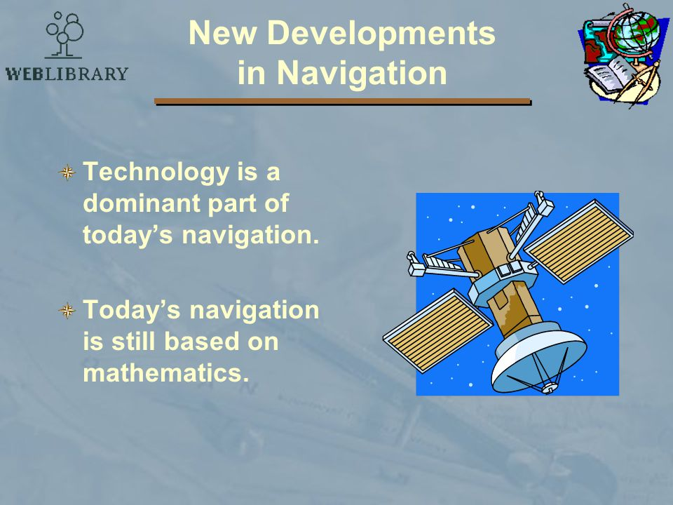 New Developments in Navigation Technology is a dominant part of today's navigation.