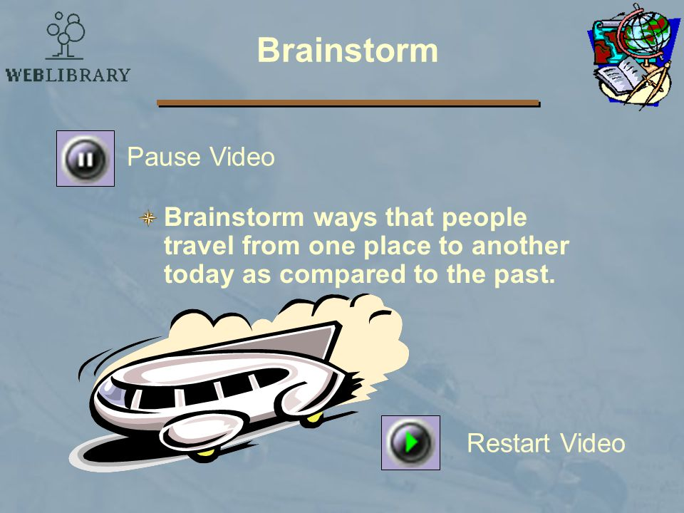 Brainstorm Brainstorm ways that people travel from one place to another today as compared to the past.