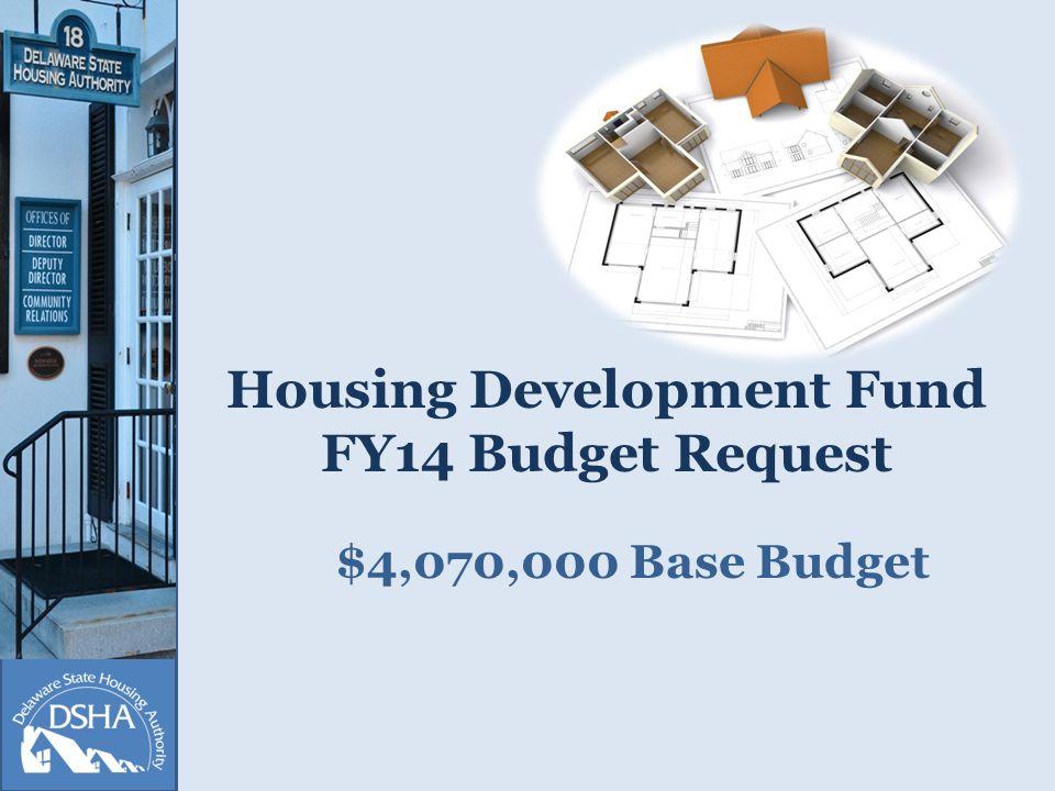 Housing Development Fund FY14 Budget Request $4,070,000 Base Budget