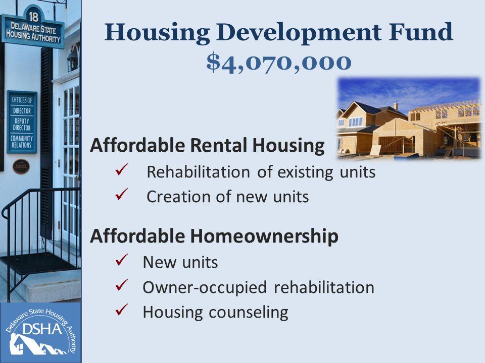 Housing Development Fund $4,070,000 Affordable Rental Housing Rehabilitation of existing units Creation of new units Affordable Homeownership New units Owner-occupied rehabilitation Housing counseling