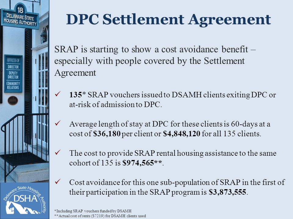 DPC Settlement Agreement SRAP is starting to show a cost avoidance benefit – especially with people covered by the Settlement Agreement 135* SRAP vouchers issued to DSAMH clients exiting DPC or at-risk of admission to DPC.