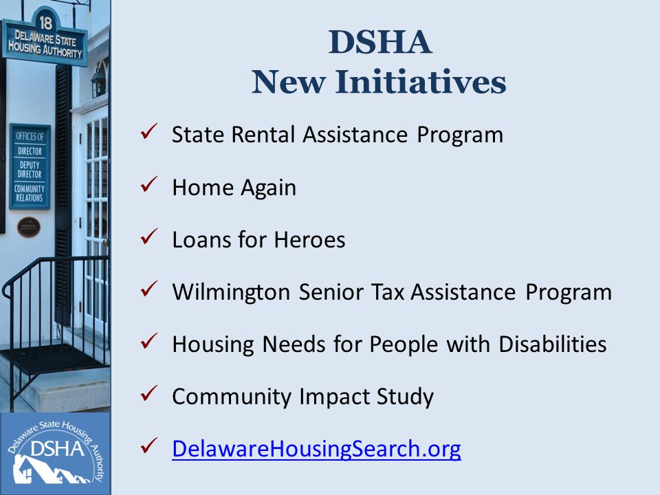 DSHA New Initiatives State Rental Assistance Program Home Again Loans for Heroes Wilmington Senior Tax Assistance Program Housing Needs for People with Disabilities Community Impact Study DelawareHousingSearch.org