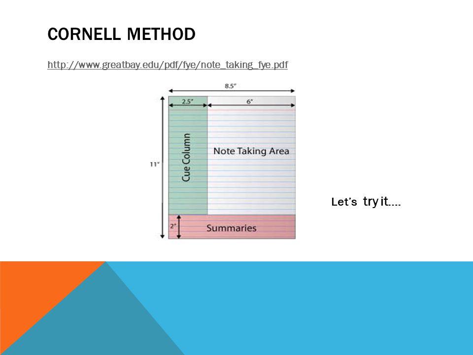 CORNELL METHOD http://www.greatbay.edu/pdf/fye/note_taking_fye.pdf Let's try it….