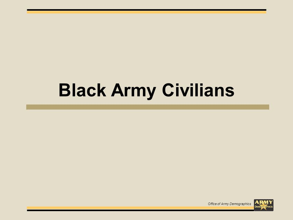 Black Army Civilians Office of Army Demographics