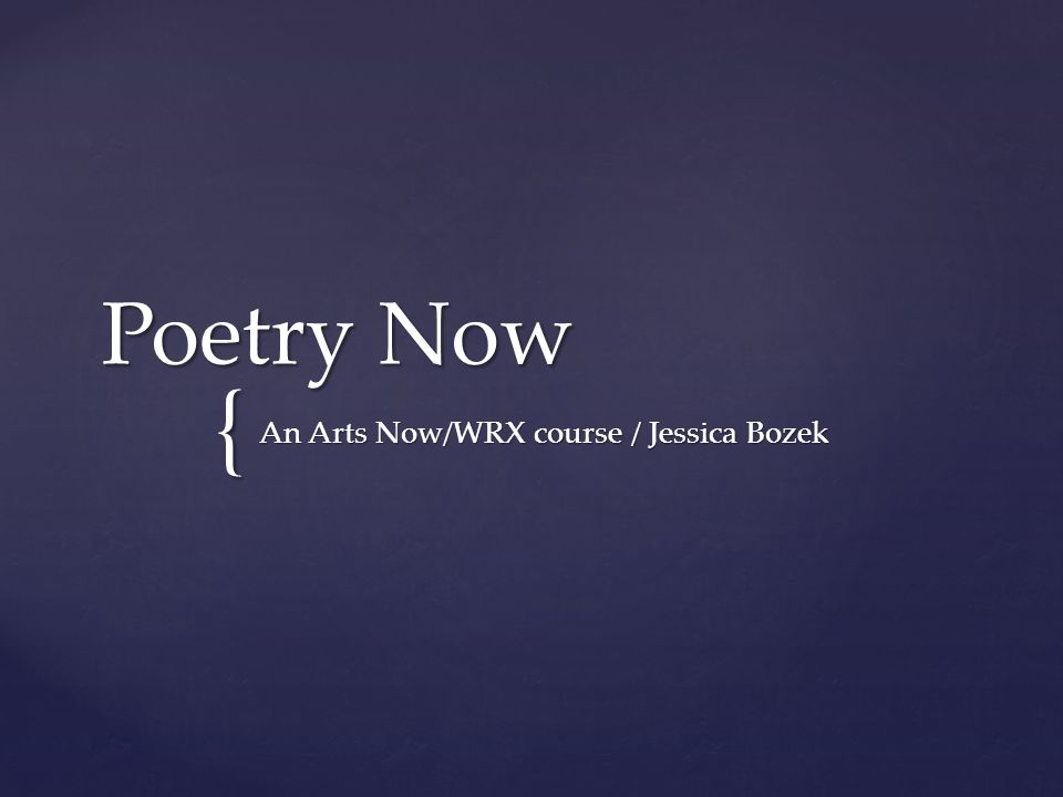 { Poetry Now An Arts Now/WRX course / Jessica Bozek
