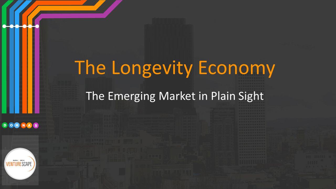 The Longevity Economy The Emerging Market in Plain Sight