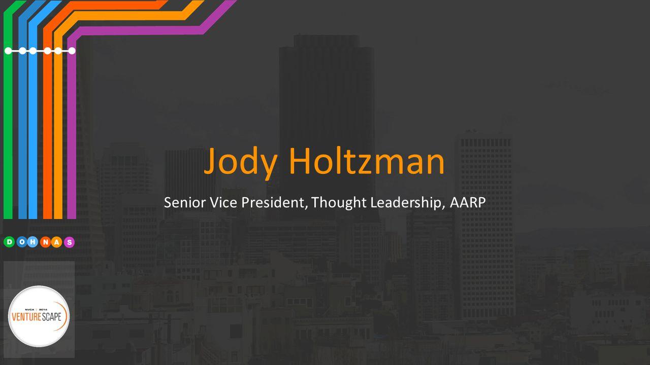 Jody Holtzman Senior Vice President, Thought Leadership, AARP