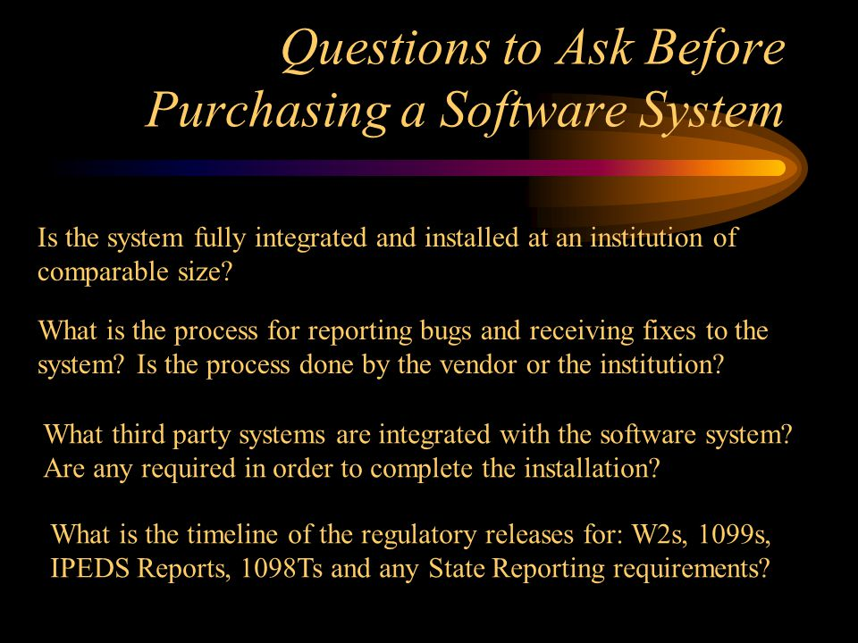 Questions to Ask Before Purchasing a Software System Is the system fully integrated and installed at an institution of comparable size.