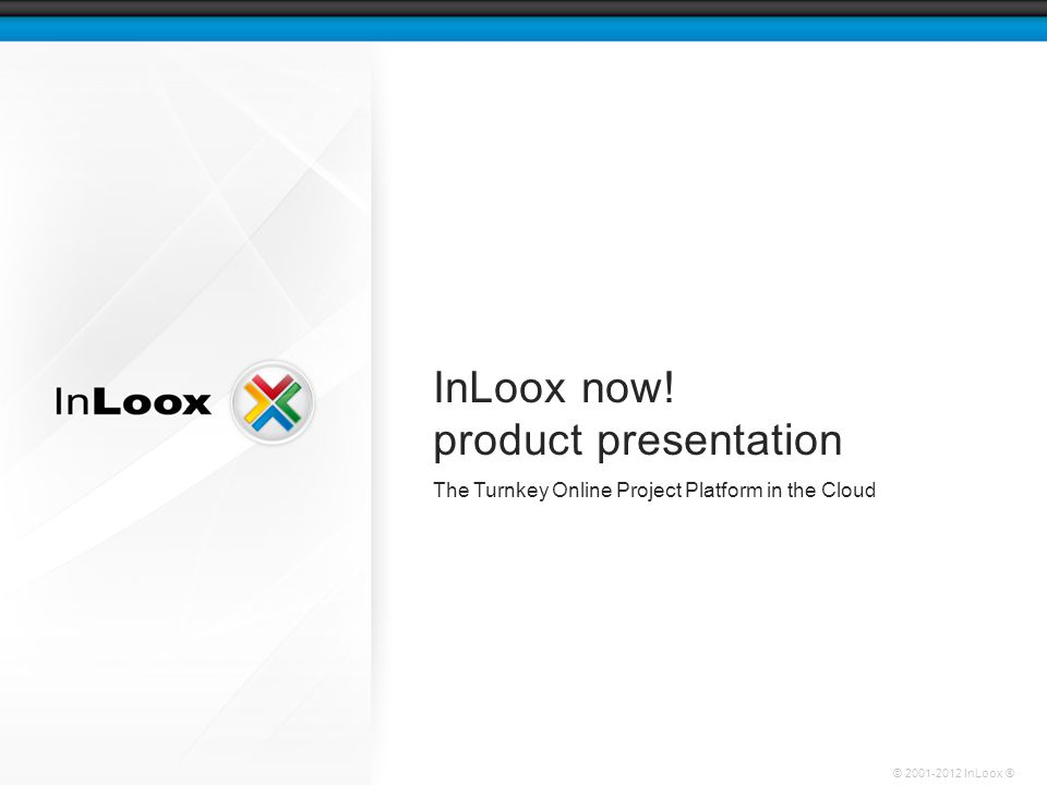 © 2001-2012 InLoox ® InLoox now.