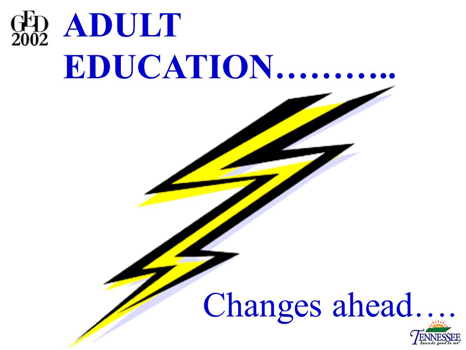 ADULT EDUCATION……….. Changes ahead….