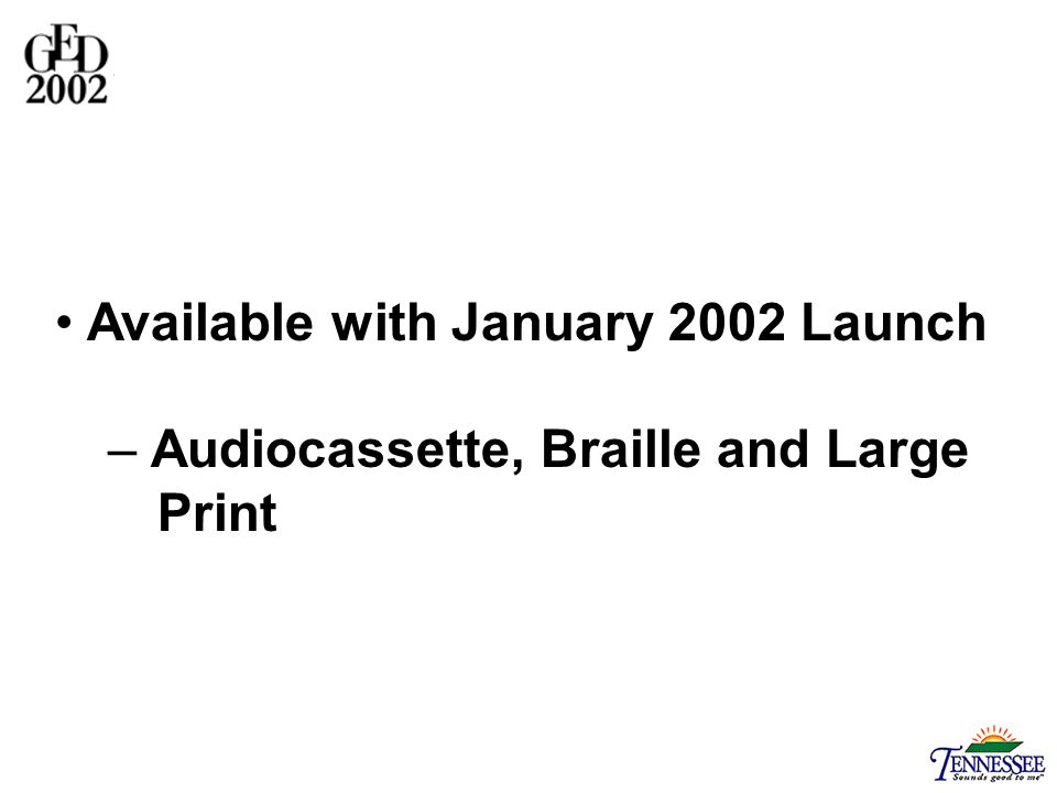 Available with January 2002 Launch – Audiocassette, Braille and Large Print