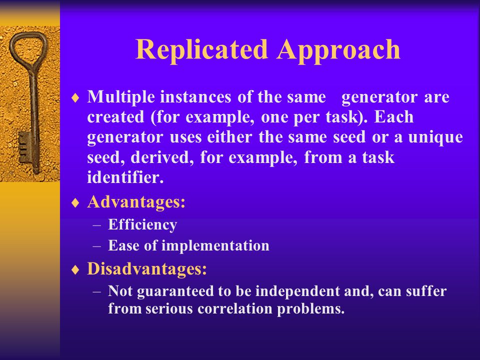 Replicated Approach  Multiple instances of the same generator are created (for example, one per task). Each generator uses either the same seed or a