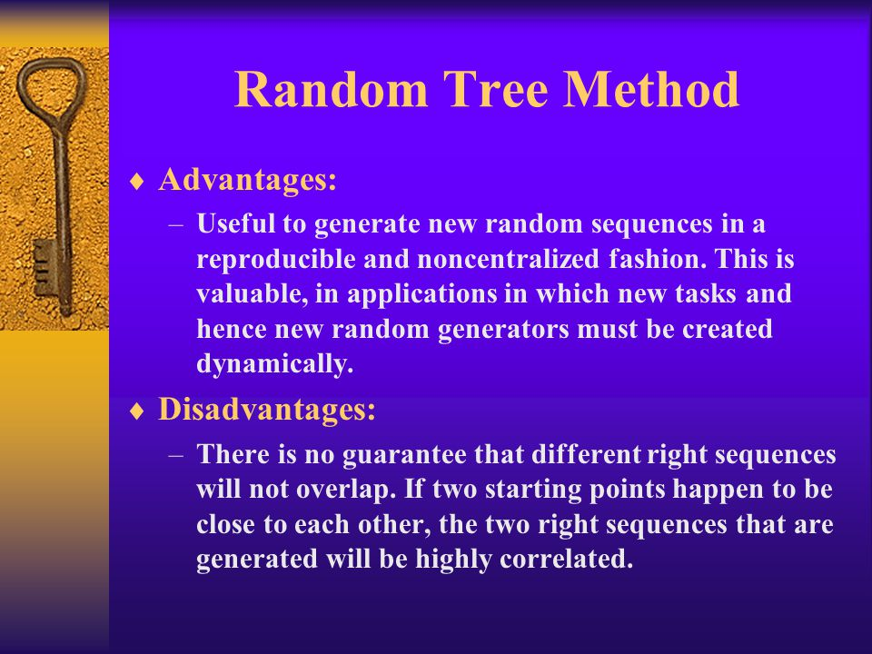 Random Tree Method  Advantages: –Useful to generate new random sequences in a reproducible and noncentralized fashion. This is valuable, in applicati