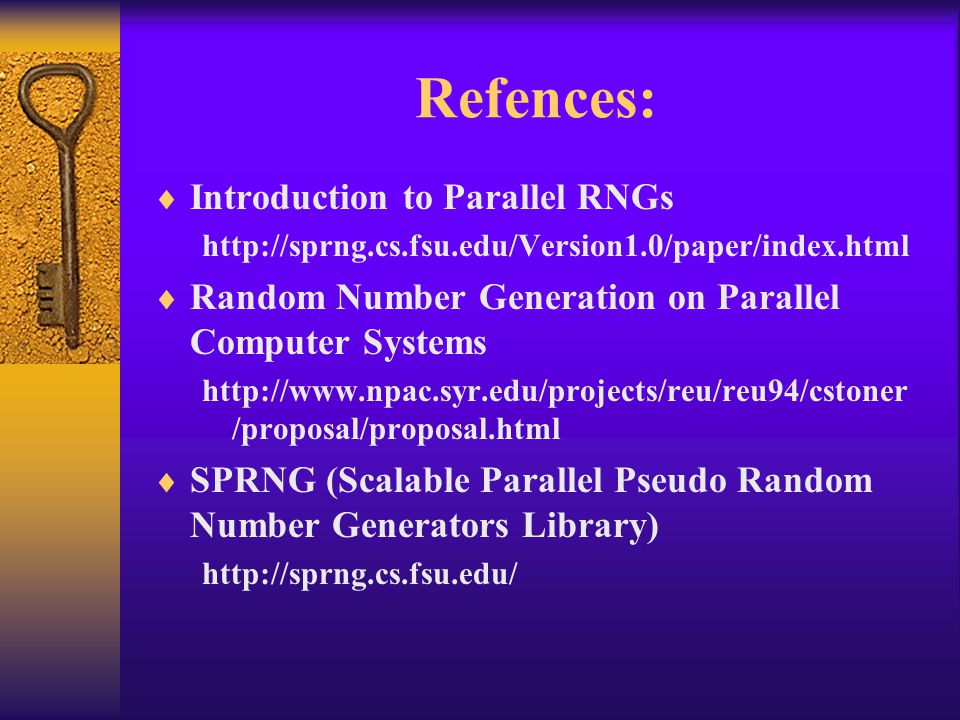 Refences:  Introduction to Parallel RNGs http://sprng.cs.fsu.edu/Version1.0/paper/index.html  Random Number Generation on Parallel Computer Systems