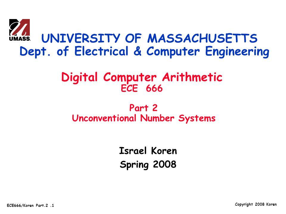 Copyright 2008 Koren ECE666/Koren Part.2.1 Israel Koren Spring 2008 UNIVERSITY OF MASSACHUSETTS Dept.
