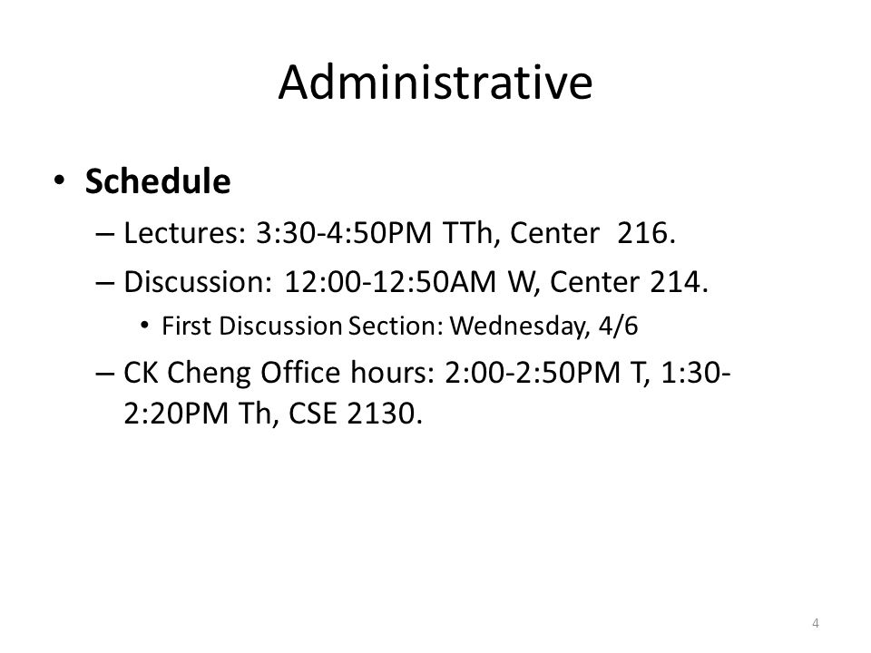Administrative Schedule – Lectures: 3:30-4:50PM TTh, Center 216.