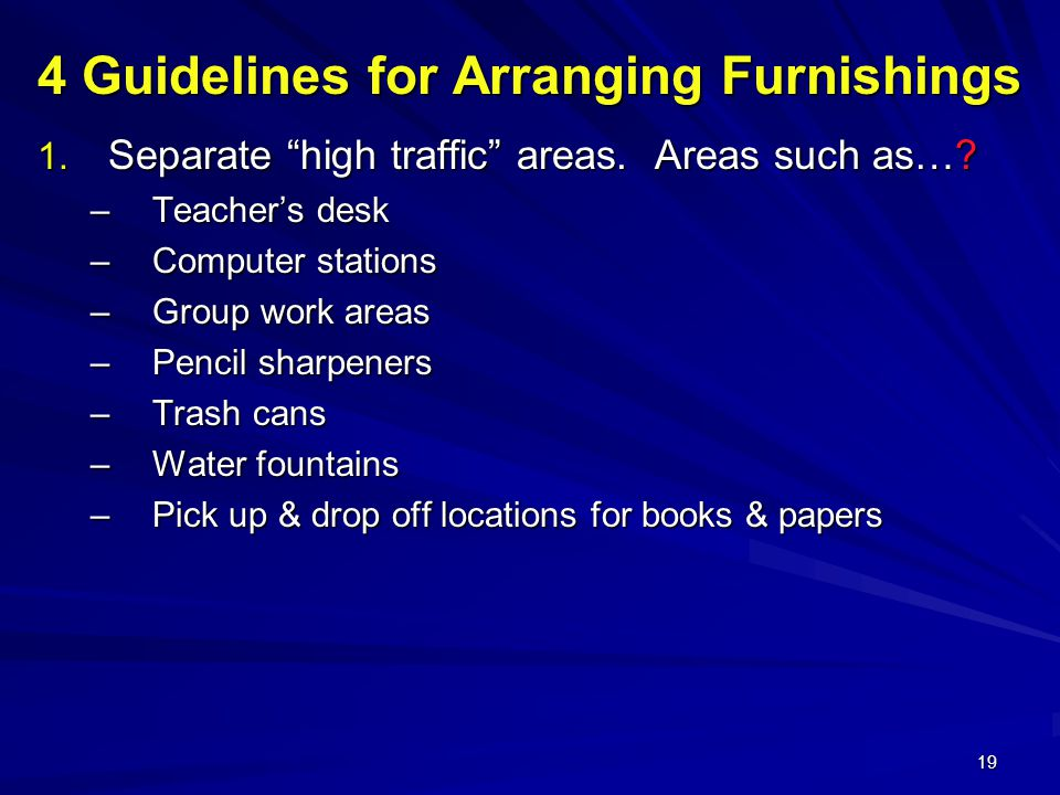 19 4 Guidelines for Arranging Furnishings 1. Separate high traffic areas.