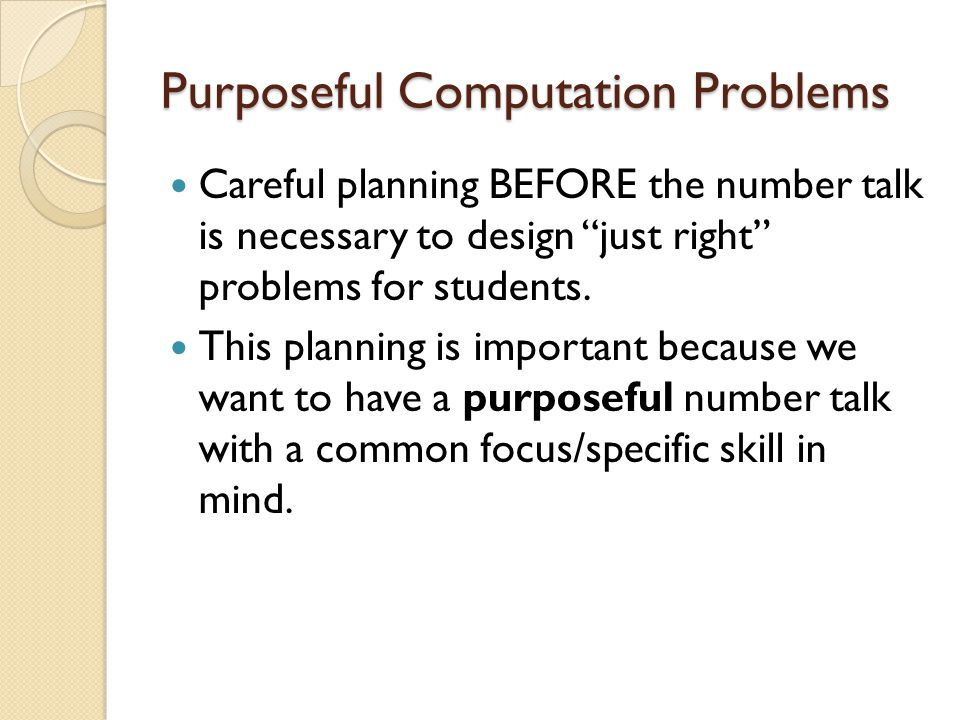 """Purposeful Computation Problems Careful planning BEFORE the number talk is necessary to design """"just right"""" problems for students. This planning is im"""