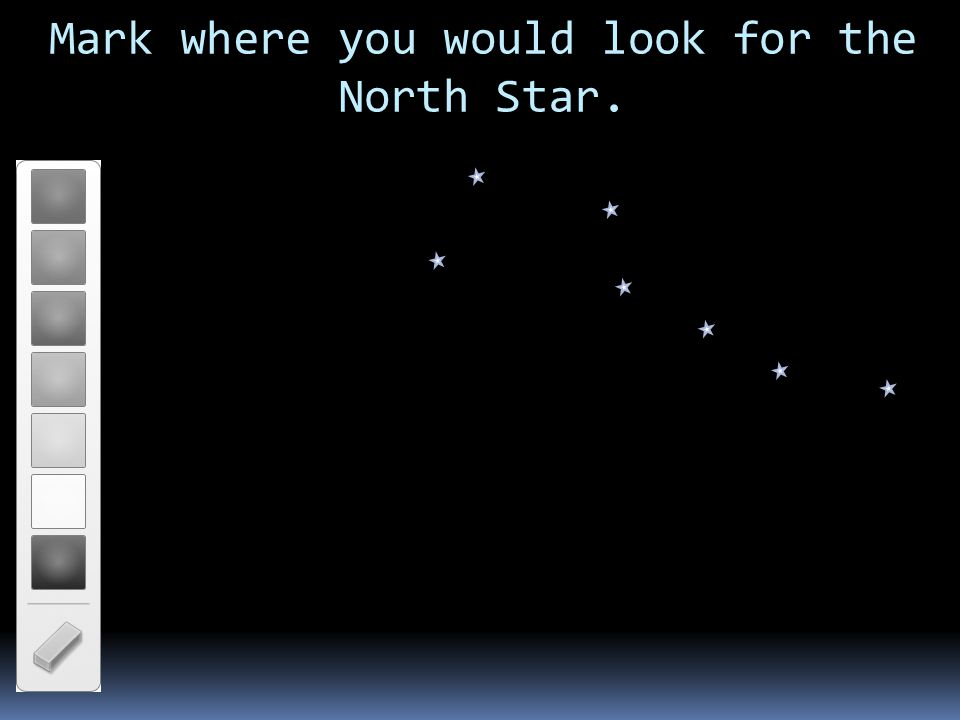 Mark where you would look for the North Star.