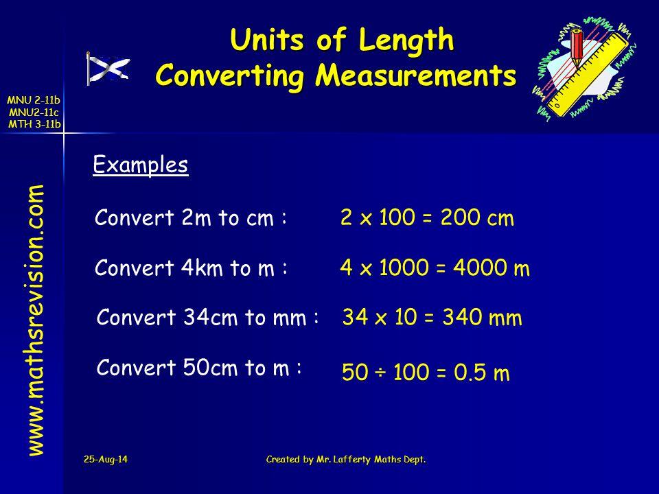 MNU 2-11b MNU2-11c MTH 3-11b 25-Aug-14Created by Mr. Lafferty Maths Dept. Units of Length Converting Measurements Units of Length Converting Measureme