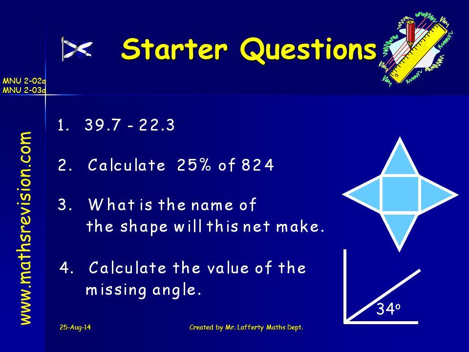 25-Aug-14Created by Mr. Lafferty Maths Dept. Starter Questions Starter Questions www.mathsrevision.com 34 o MNU 2-02a MNU 2-03a