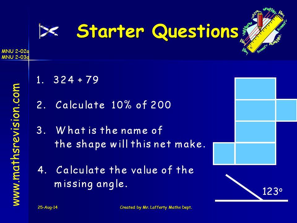 25-Aug-14Created by Mr. Lafferty Maths Dept. Starter Questions Starter Questions www.mathsrevision.com 123 o MNU 2-02a MNU 2-03a