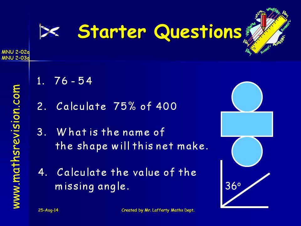 25-Aug-14Created by Mr. Lafferty Maths Dept. Starter Questions Starter Questions www.mathsrevision.com 36 o MNU 2-02a MNU 2-03a