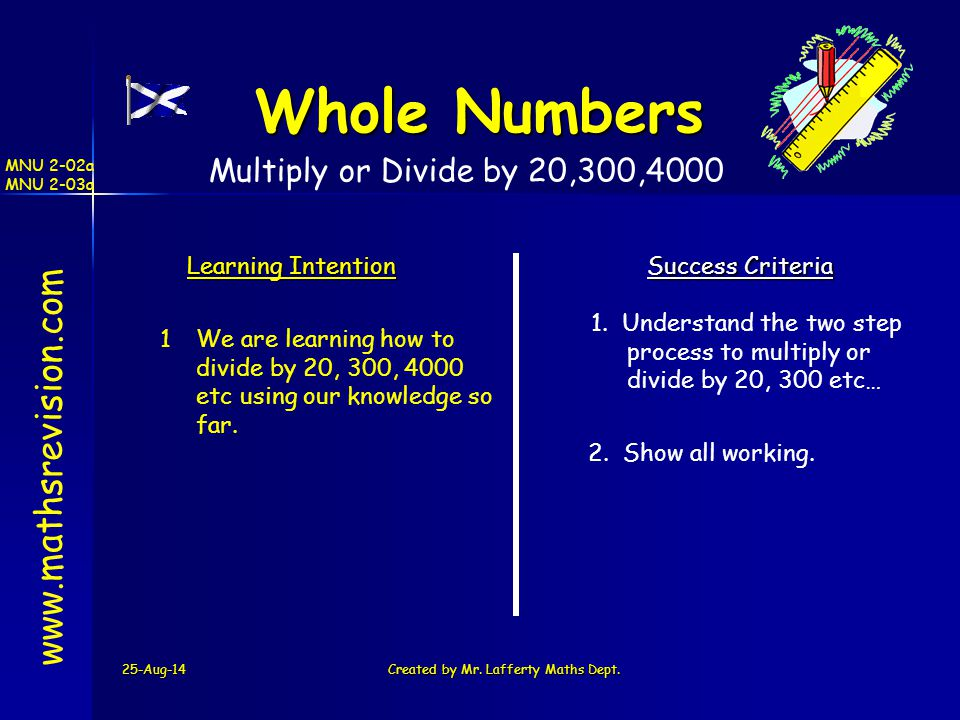 25-Aug-14Created by Mr. Lafferty Maths Dept. www.mathsrevision.com Learning Intention Success Criteria 1 We are learning how to divide by 20, 300, 400