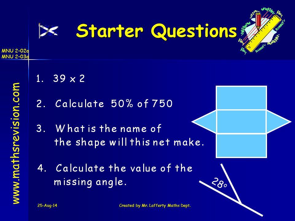 25-Aug-14Created by Mr. Lafferty Maths Dept. Starter Questions Starter Questions www.mathsrevision.com 28 o MNU 2-02a MNU 2-03a